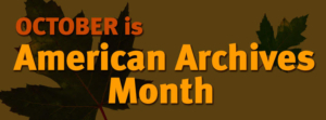 """Picture of statement """"October is American Archives Month"""""""