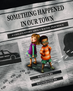 Something Happened in Our Town: A Child's Story About Racial Injustice by Marianne Celano, Marietta Collins, and Ann Hazzard, illustrated by Jennifer Zivoin Book Cover