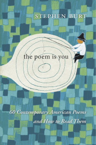 Book Cover of The Poem Is You: 60 Contemporary American Poems and How to Read Them by Stephanie Burt