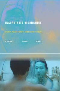 Book Cover of Inscrutable Belongings: Queer Asian North American Fiction