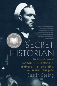 Book Cover of Secret Historian: The Life and Times of Samuel Steward, Professor, Tattoo Artist, and Sexual Renegade