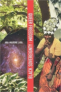 Book Cover of Queer Freedom: Black Sovereignty by Ana-Maurine Lara