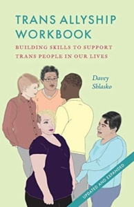 Book Cover of Trans Allyship Workbook: Building Skills to Support Trans People In Our Lives by Davey Shlasko (Author) and Kai Hofius (Illustrator)