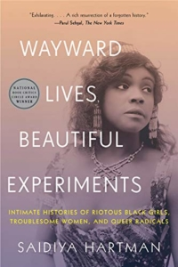 Book Cover of Wayward Lives, Beautiful Experiments: Intimate Histories of Riotous Black Girls, Troublesome Women, and Queer Radicals by Saidiya V. Hartman